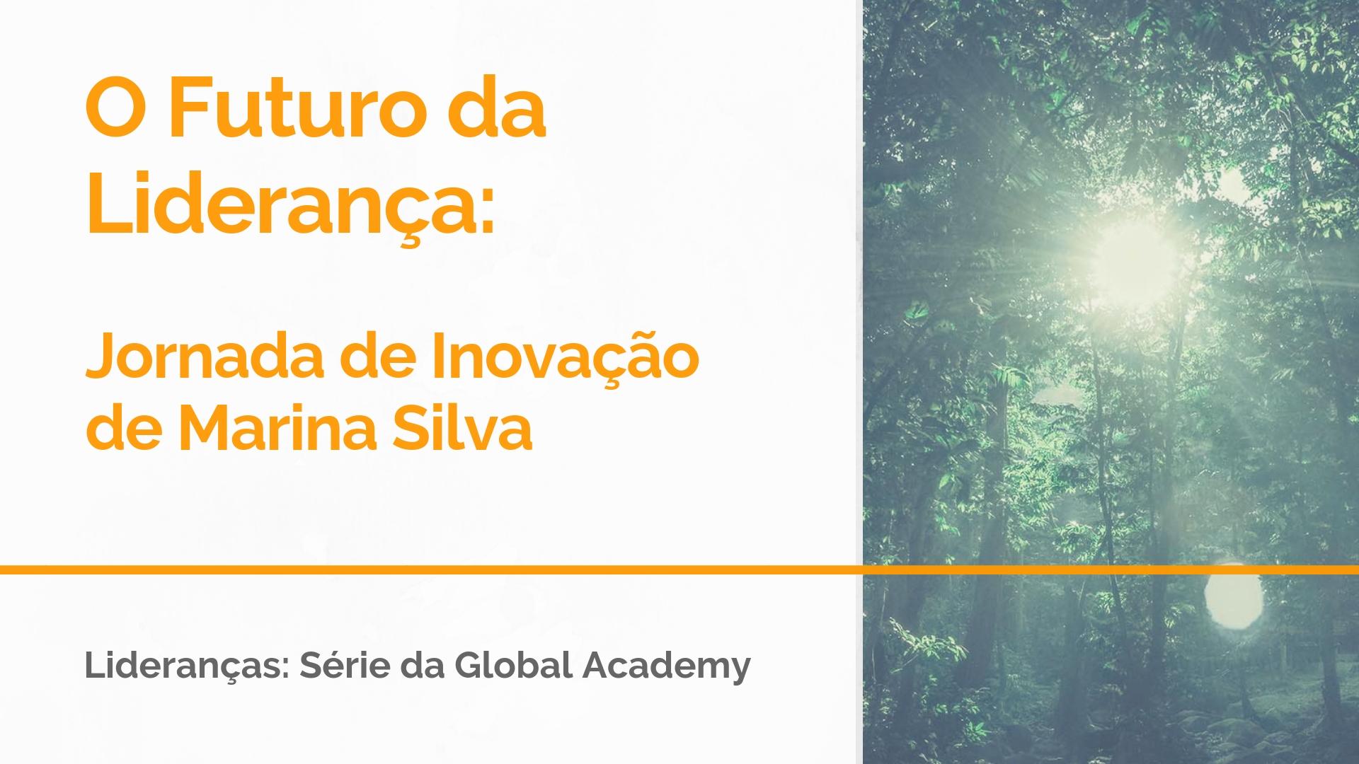 O Futuro da Liderança: Jornada de Inovação de Marina Silva